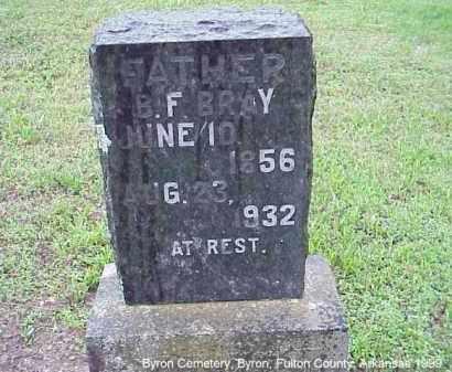BRAY, BENJAMIN FRANKLIN - Fulton County, Arkansas | BENJAMIN FRANKLIN BRAY - Arkansas Gravestone Photos
