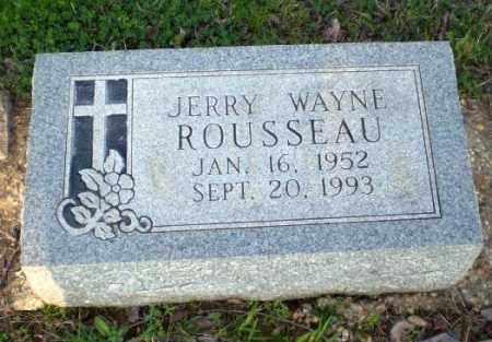 ROUSSEAU, JERRY WAYNE - Greene County, Arkansas   JERRY WAYNE ROUSSEAU - Arkansas Gravestone Photos