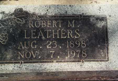 LEATHERS, ROBERT M - Randolph County, Arkansas | ROBERT M LEATHERS - Arkansas Gravestone Photos