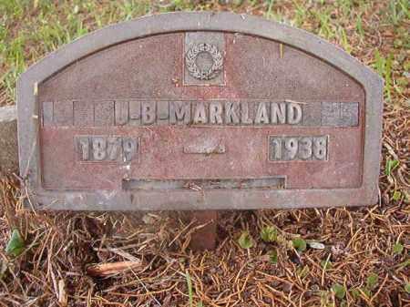 MARKLAND, J B - Union County, Arkansas | J B MARKLAND - Arkansas Gravestone Photos