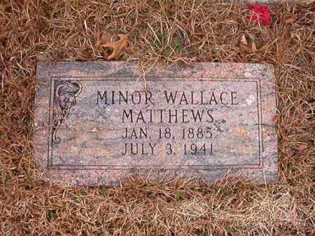 MATTHEWS, MINOR WALLACE - Union County, Arkansas   MINOR WALLACE MATTHEWS - Arkansas Gravestone Photos