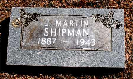 SHIPMAN, J. MARTIN - Carroll County, Arkansas | J. MARTIN SHIPMAN - Arkansas Gravestone Photos