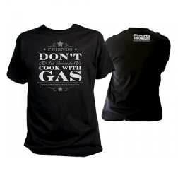 Friends Don't Let Friends (Cook with Gas) T Shirt