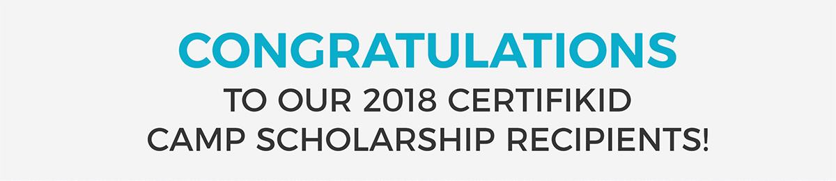Congratulations to our 2018 CertifiKID Camp Scholarship Recipients!