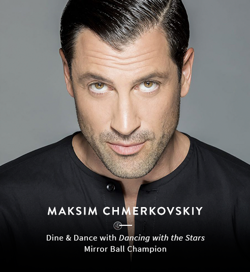 Dine & Dance with Dancing with the Stars Mirror Ball Champion Maksim Chmerkovskiy