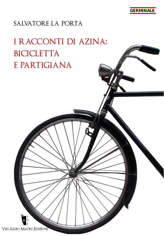 Salvatore La Porta - I racconti di Azina: bicicletta e partigiana 9788898119325
