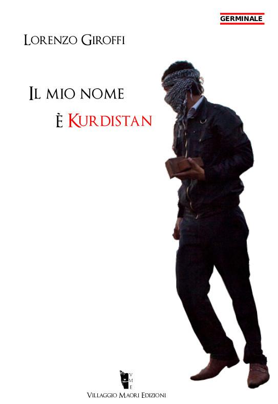 Lorenzo Giroffi - Il mio nome è Kurdistan 9788898119431