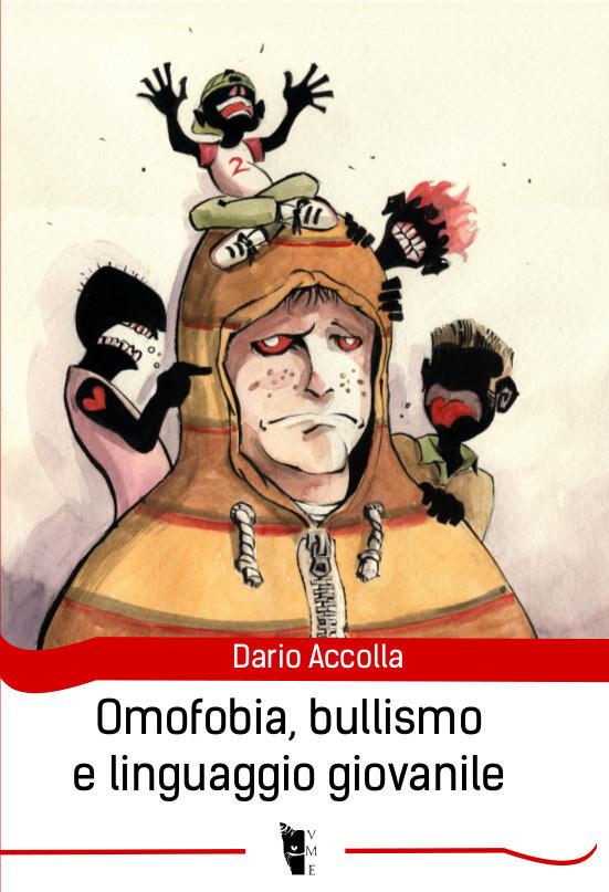 Dario Accolla - Omofobia, bullismo e linguaggio giovanile 9788898119660