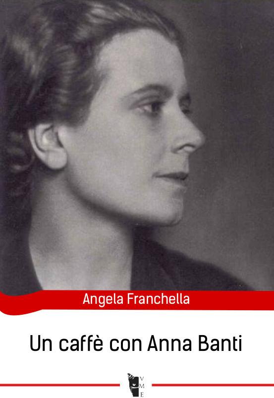 Angela Franchella - Un caffè con Anna Banti 9788898119653