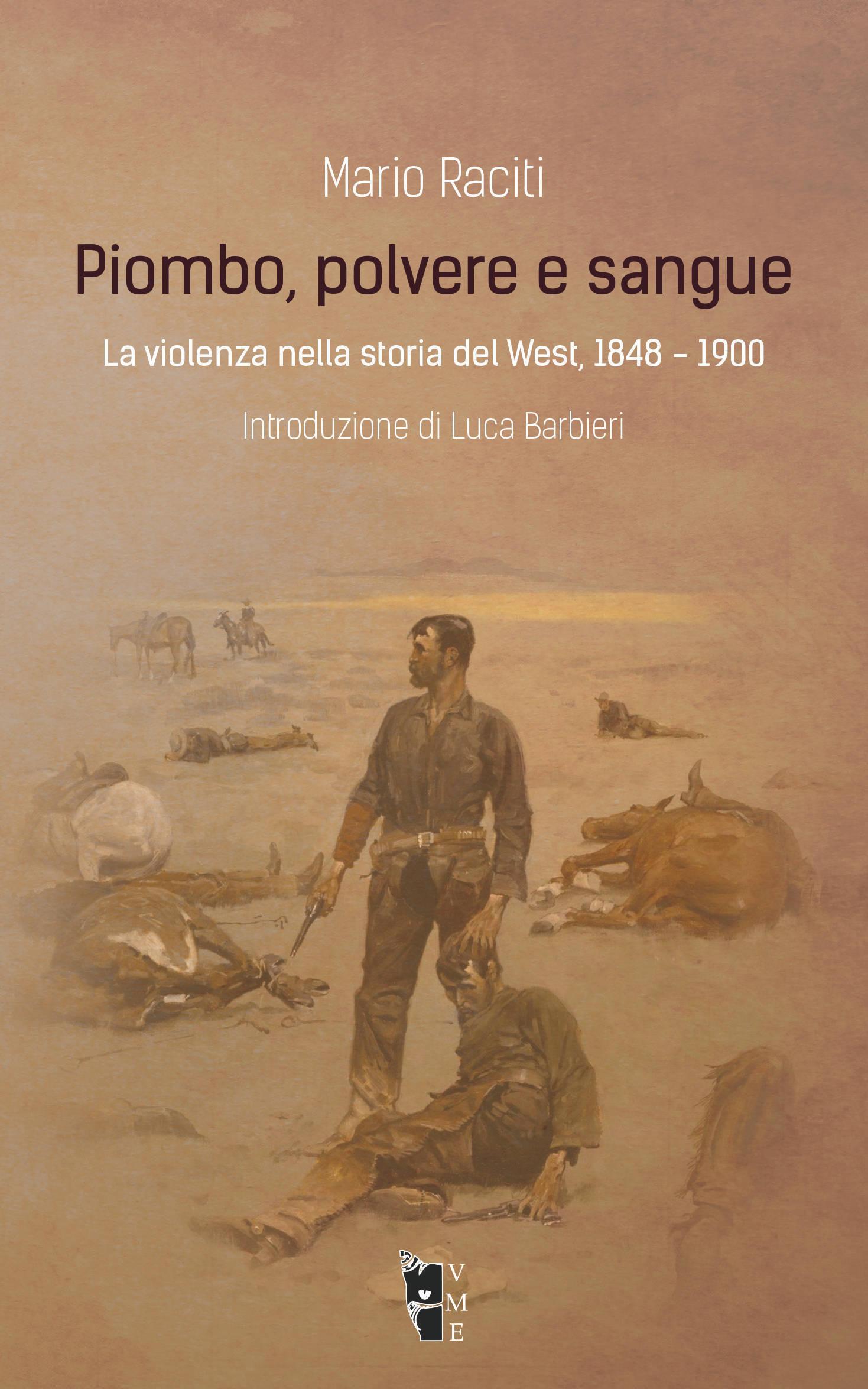 Mario Raciti - Piombo, polvere e sangue. La violenza nella storia del West, 1848 -1900 9788898119738