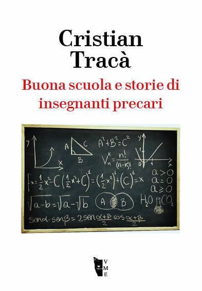 Cristian Tracà - Buona scuola e storie di insegnanti precari 9788898119820