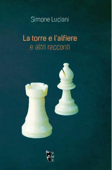 Simone Luciani - La torre e l'alfiere 9788898119844
