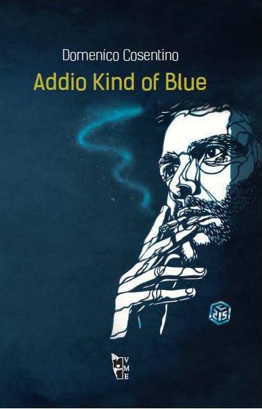 Domenico Cosentino - Addio Kind of blue 9788898119837