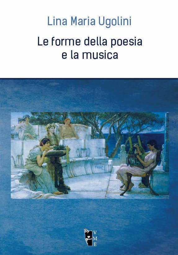 Lina Maria Ugolini - Le forme della poesia e la musica 9788898119684