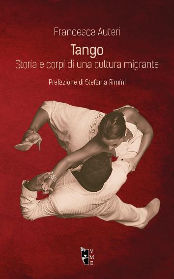 Francesca Auteri - Tango. Storia e corpi di una cultura migrante 978889811993