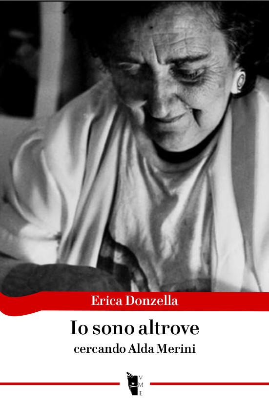 Erica Donzella - Io sono altrove. Cercando Alda Merini 9788898119905