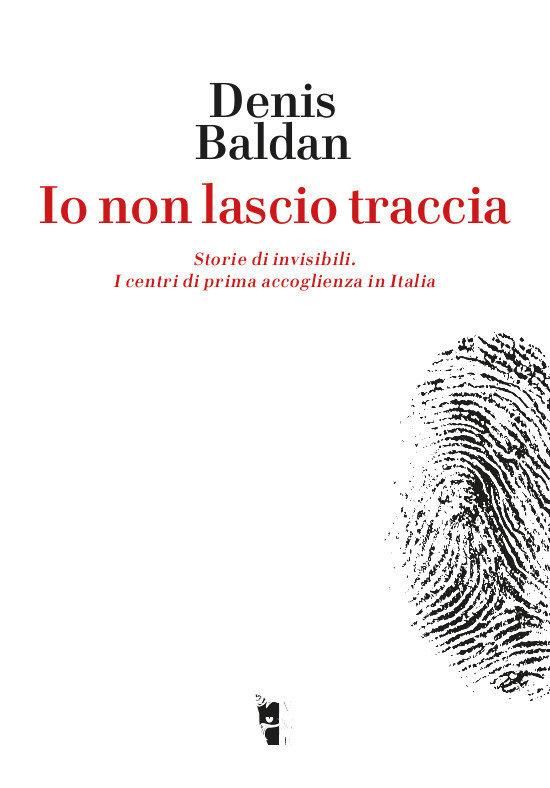 Denis Baldan - Io non lascio traccia. Storie di invisibili 9788894898125