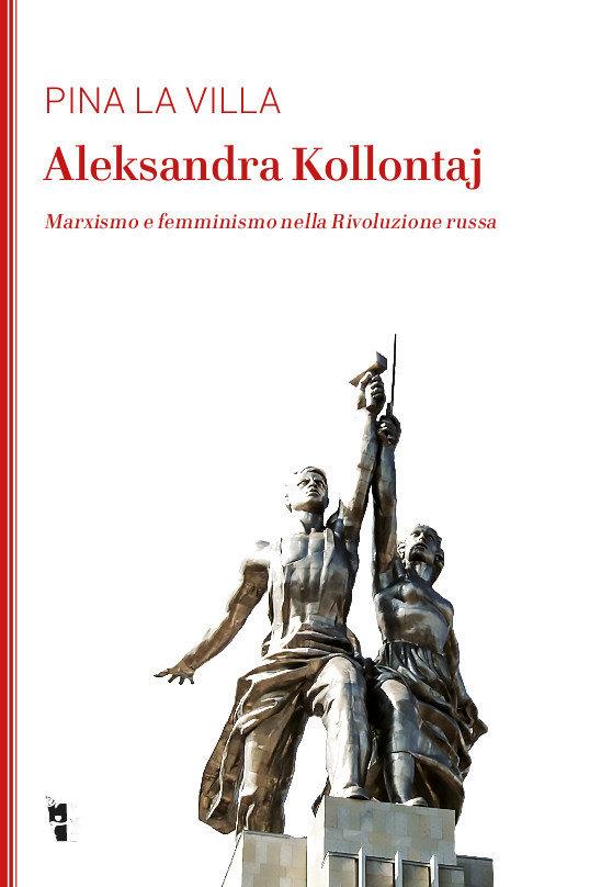 Pina La Villa - Aleksandra Kollontaj. Marxismo e femminismo nella Rivoluzione russa 9788894898132