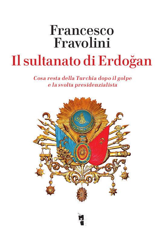 Francesco Fravolini - Il sultanato di Erdoğan 9788894898156