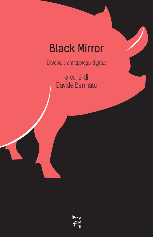 A cura di Davide Bennato - Black Mirror. Distopia e antropologia digitale 9788894898194
