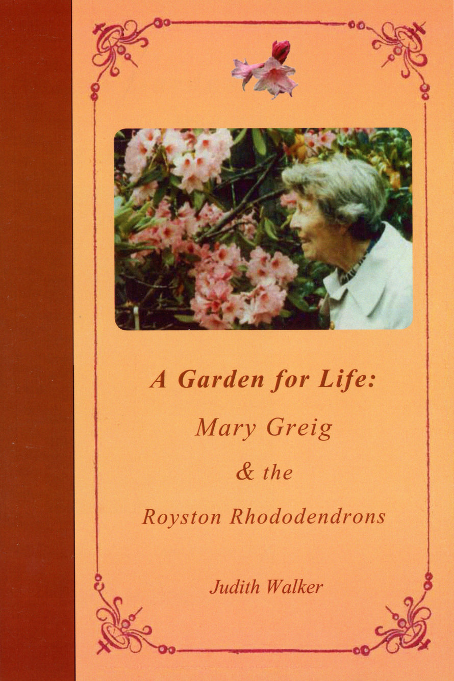 A Garden for Life: Mary Greig & the Royston Rhododendrons 978-0-9920461-3-2