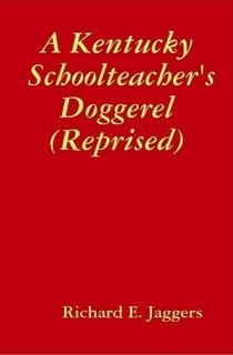 """""""A Kentucky Schoolteacher's Doggerel (Reprised)"""" by Dr. Richard Jaggers [Hard Cover] 201801"""