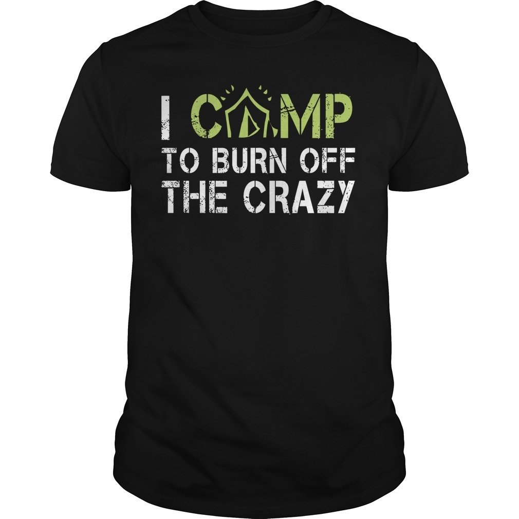 I Camp To Burn Off The Crazy T-Shirt 01001