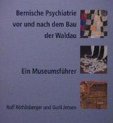 """""""Bernische Psychiatrie vor und nach dem Bau der Waldau"""" Ein Museumsführer 001"""