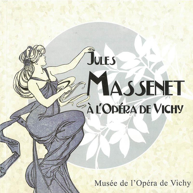 Jules Massenet à l'Opéra de Vichy 978-2-95-32425-4-6