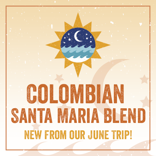 Colombian Santa Maria Blend- New from our June trip! REG21