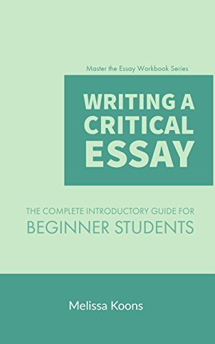 Writing a Critical Essay: The Complete Introductory Guide for Beginner Students (Master the Essay Book 1)