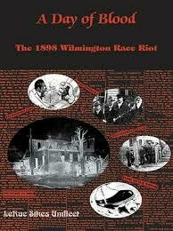 Day of Blood: The 1898 Wilmington Race Riot