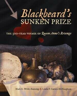 Blackbeard's Sunken Prize: The 300-Year Voyage of Queen Anne's Revenge