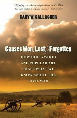 Causes Won, Lost & Forgotten: How Hollywood and Popular Art Shape What We Know about the Civil War