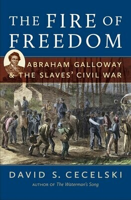 Fire of Freedom: Abraham Galloway & The Slaves' Civil War