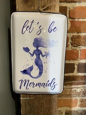 Let's Be Mermaids Enamel Sign