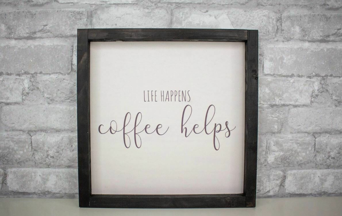 Life Happens Coffee Helps Wood Sign