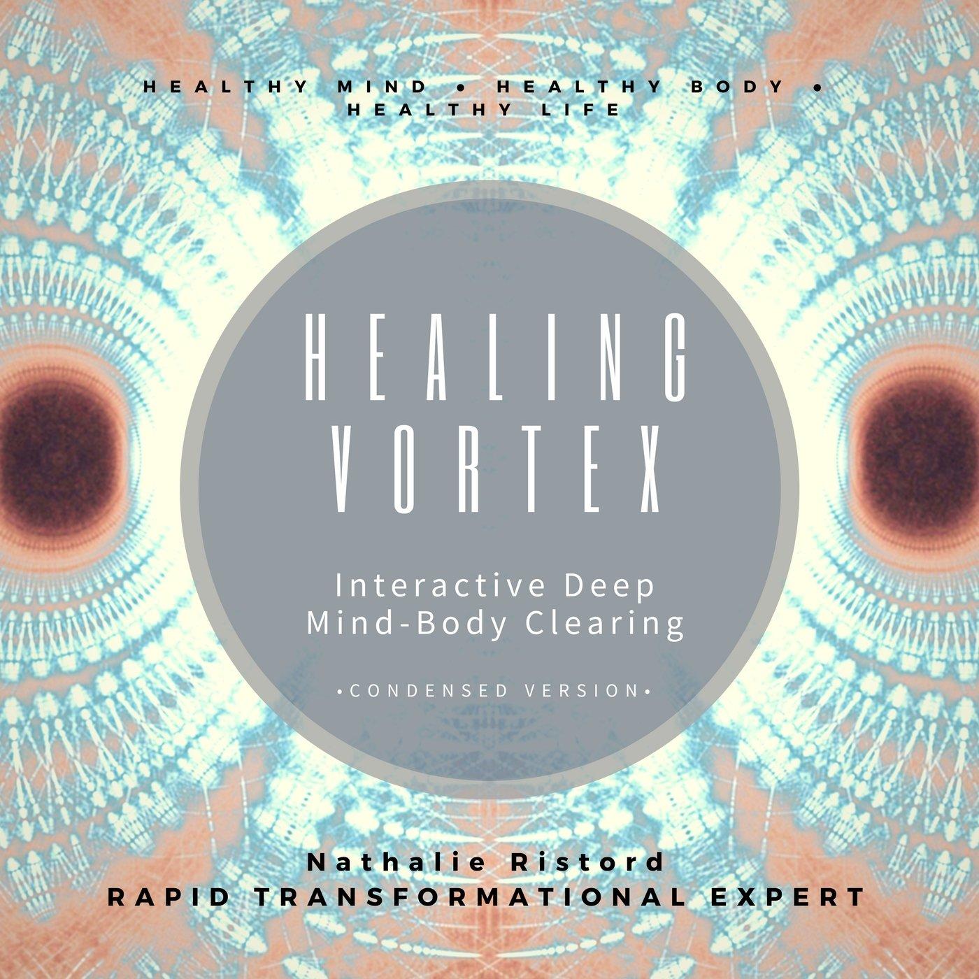 Healing Vortex Interactive Body Mind Clearing Condensed Version