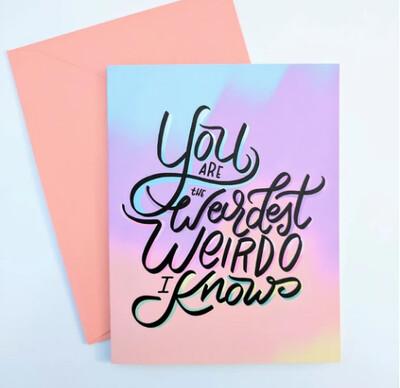 You're the Weirdest Weirdo I know, Friendship Card