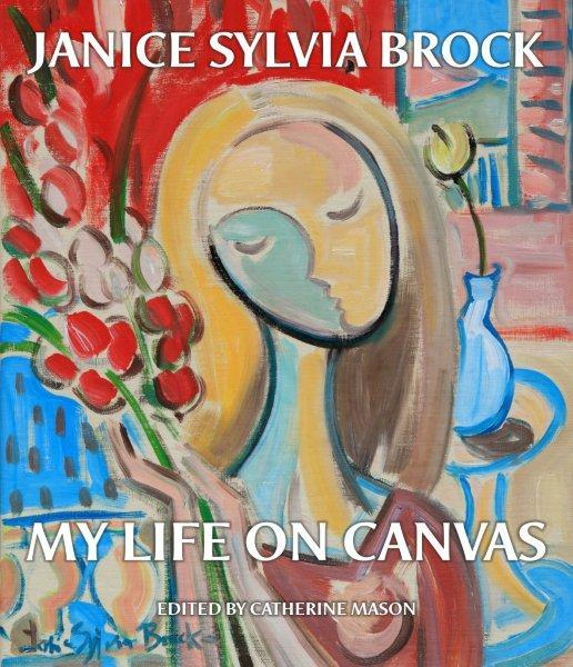 Janice Sylvia Brock: My Life on Canvas 00001