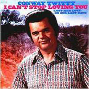 """Conway Twitty """"I Can't Stop Loving You"""" VG+ 1972"""