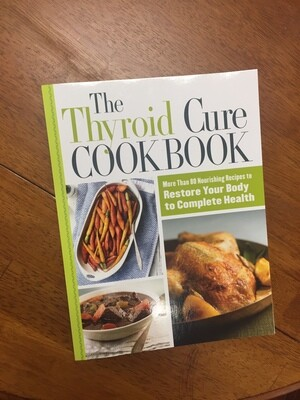 The Thyroid Cure Cookbook