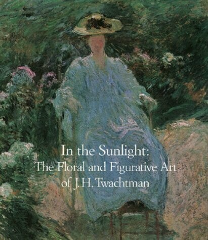 MU In the Sunlight: The Floral & Figurative Art of J.H. Twachtman (Hardcover)