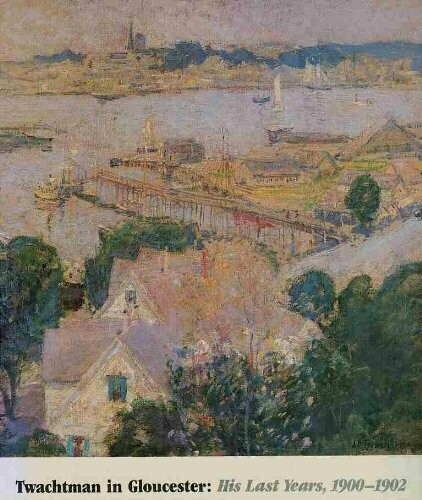 MU Twachtman in Gloucester: His Last Years, 1900-1902