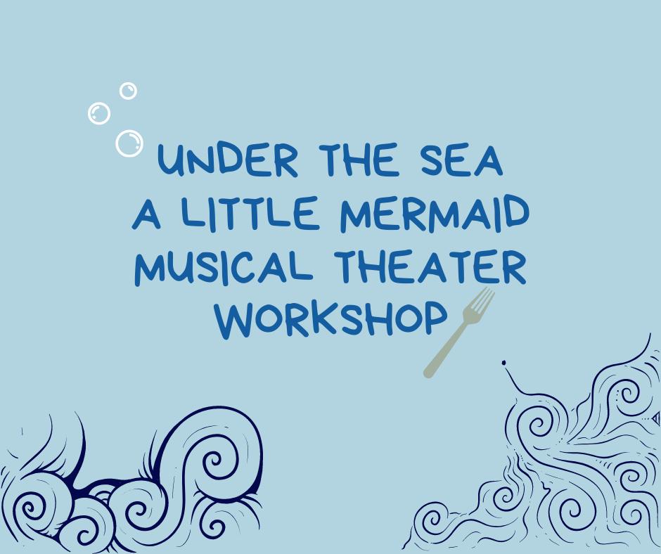 Under the Sea ~ A Little Mermaid Musical Theatre Workshop