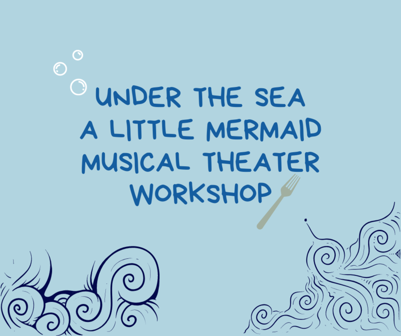 Under the Sea ~ A Little Mermaid Musical Theatre Workshop