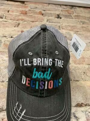 Hat-  I'll Bring the Bad Decisions Trucker Hat