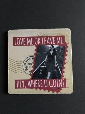 CJ Bella Coaster - Love me or leave me...