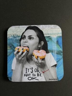 High Cotton Coaster - It's Ok Not to Be Ok