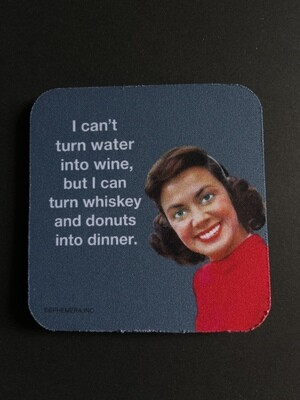 High Cotton Coaster - I Can't Turn Water Into Wine...